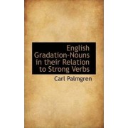 English Gradation-Nouns in Their Relation to Strong Verbs by Carl Palmgren