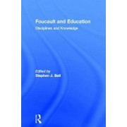 Foucault and Education by Stephen J. Ball