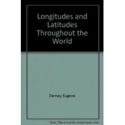 Longitudes and Latitudes Throughout the World by Eugene Dernay