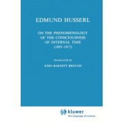 On the Phenomenology of the Consciousness of Internal Time, 1893-1917 by Edmund Husserl