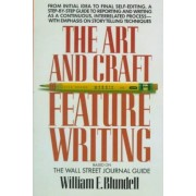 The Art and Craft of Feature Writing: Based on the Wall Street Journal Guide by William E. Blundell