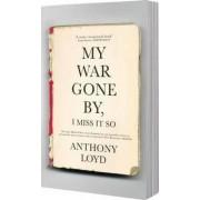 My War Gone by, I Miss it So by Anthony Loyd