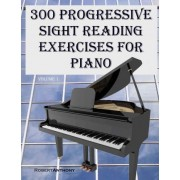 300 Progressive Sight Reading Exercises for Piano by Dr Robert Anthony