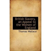 British Slavery, an Appeal to the Women of England by Thomas Wallace