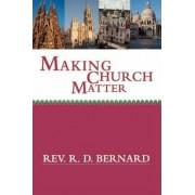 Making Church Matter by Rev R D Bernard