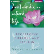 I Will Not Die an Unlived Life by Dawna Markova