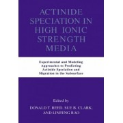Actinide Speciation in High Ionic Strength Media by Donald T. Reed