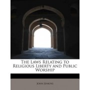 The Laws Relating to Religious Liberty and Public Worship by John Jenkins