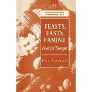Feasts, Fasts, Famine by Pat Caplan