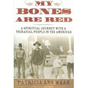 My Bones are Red by Patricia A. Waak