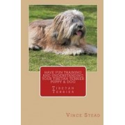 Have Fun Training and Understanding Your Tibetan Terrier Puppy & Dog by Vince Stead