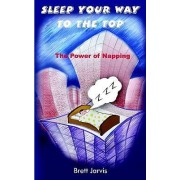 Sleep Your Way to the Top by Brett Jarvis