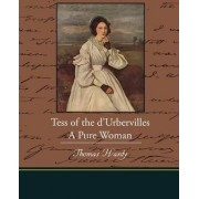 Tess of the D Urbervilles a Pure Woman by Thomas Hardy
