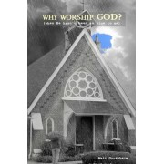 Why Worship God? (When He Hasn't Been So Nice to Me) by MR Matt Oppenheim