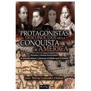 Gonzalez Ochoa Jose Maria Protagonistas Desconocidos De La Conquista De America