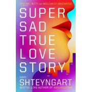Super Sad True Love Story by Gary Shteyngart