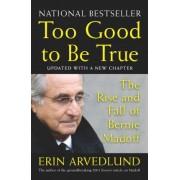 Too Good to Be True by Erin Arvedlund