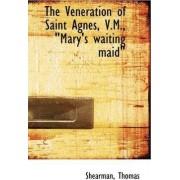 The Veneration of Saint Agnes, V.M., Mary's Waiting Maid by Shearman Thomas