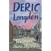 I'm A Stranger Here Myself by Deric Longden