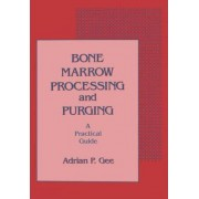 Bone Marrow Processing and Purging by Adrian P. Gee