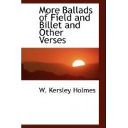 More Ballads of Field and Billet and Other Verses by W Kersley Holmes
