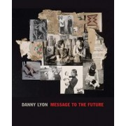 Danny Lyon: Message to the Future
