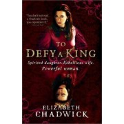 To Defy a King by Historical Fiction Author Elizabeth Chadwick