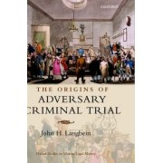 The Origins of Adversary Criminal Trial by John H. Langbein