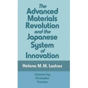 The Advanced Materials Revolution and the Japanese System of Innovation by Helena M. M. Lastres