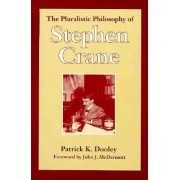 The Pluralistic Philosophy of Stephen Crane by Patrick K. Dooley