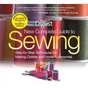New Complete Guide to Sewing: Step-By-Step Techniques for Making Clothes and Home Accessories (Reader's Digest)
