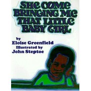 She Come Bringing Me That Little Baby Girl by Eloise Greenfield