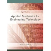 Applied Mechanics for Engineering Technology by Keith M. Walker