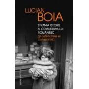 Strania istorie a comunismului romanesc si nefericitele ei consecinte - Lucian Boia