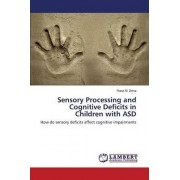 Sensory Processing and Cognitive Deficits in Children with Asd by Zeina Rana M