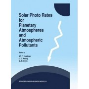 Solar Photo Rates for Planetary Atmospheres and Atmospheric Pollutants by W. F. Huebner