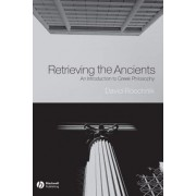 Retrieving the Ancients by David Roochnik