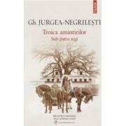 Troica amintirilor. Sub patru regi ed.2014 - Gh. Jurgea-Negrilesti