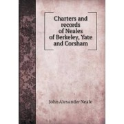Charters and records of Neales of Berkeley, Yate and Corsham by John Alexander Neale