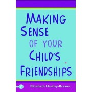 Making Sense of Your Child's Friendships by Elizabeth Hartley-Brewer