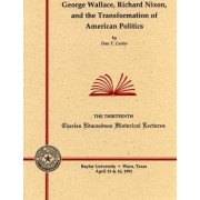 George Wallace, Richard Nixon, and the Transformation of American Politics by Dan T. Carter