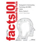 Studyguide for Understanding Psychology with Dsm-5 Update by Morris, Charles G, ISBN 9780205845965
