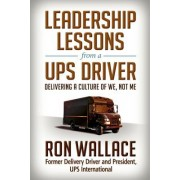 Leadership Lessons from a Ups Driver: Delivering a Culture of We, Not Me
