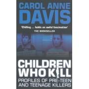 Children Who Kill by Carol Anne Davis