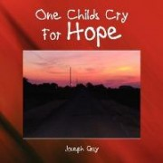 One Childs Cry For Hope by Joseph Guy