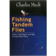 Fishing Tandem Flies by Charles R. Meck