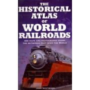 The Historical Atlas of World Railroads by John Westwood
