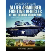 Allied Armoured Fighting Vehicles of the Second World War by Michael Green