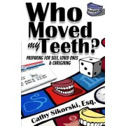 Who Moved My Teeth?: Preparing for Self, Loved Ones and Caregiving