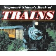 Seymour Simons Book of Trains by Seymour Simon
